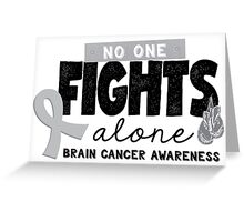 No One Fights Alone - Brain Cancer Awareness Greeting Card