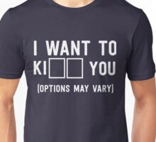 I want to Kill/Kiss you. Options May Vary Unisex T-Shirt