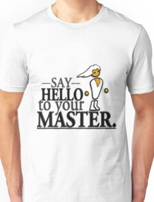 Say HELLO to your MASTER. -Clear- Unisex T-Shirt