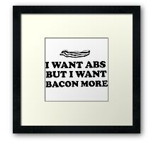 I want abs but I want bacon more Framed Print