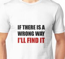 Wrong Way Find It Unisex T-Shirt