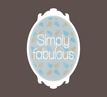 Simply fabulous Unisex T-Shirt
