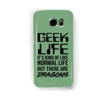 Geek life. it's kind of like normal life but there are dragons Samsung Galaxy Case/Skin