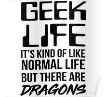 Geek life. it's kind of like normal life but there are dragons Poster