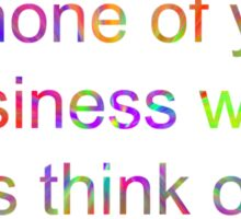 It's none of your business what others think of you.  Sticker