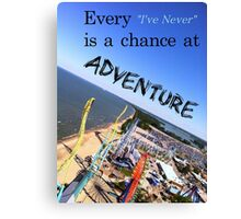Every Ive Never is a chance at Adventure Canvas Print