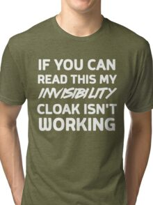 If you can read this my invisibility cloak isn't working Tri-blend T-Shirt