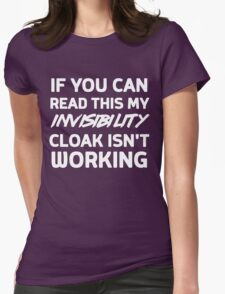 If you can read this my invisibility cloak isn't working Womens Fitted T-Shirt