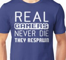 Real gamers never die, they respawn Unisex T-Shirt