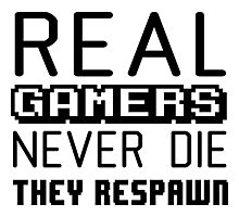 Real gamers never die, they respawn Photographic Print