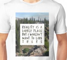 Reality is a Lovely Place, but I Wouldn't Want to Live There Unisex T-Shirt