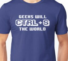 Geeks will CTRL+S the world Unisex T-Shirt