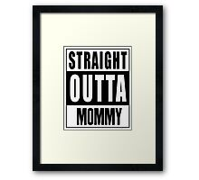 Straight Outta Mommy Framed Print