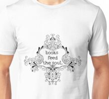 books feed the soul. Unisex T-Shirt