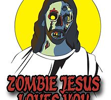 Zombie Jesus Loves You by MrPeterRossiter