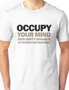 occupy your mind with empty thoughts of infinite nothingness T-Shirt