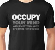 occupy your mind with empty thoughts of infinite nothingness (version 2) Unisex T-Shirt