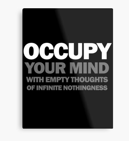 occupy your mind with empty thoughts of infinite nothingness (version 2) Metal Print