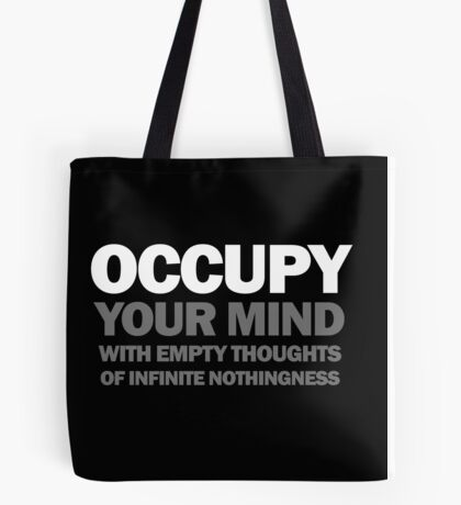 occupy your mind with empty thoughts of infinite nothingness (version 2) Tote Bag
