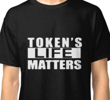 TOKEN'S LIFE MATTERS SOUTH PARK Classic T-Shirt
