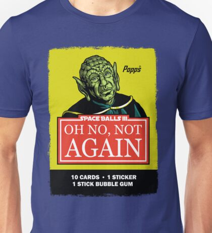 OH NO, NOT AGAIN Unisex T-Shirt