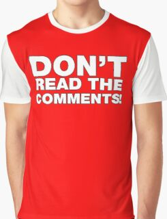 Don't read the comments! Graphic T-Shirt