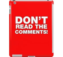 Don't read the comments! iPad Case/Skin