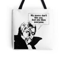 My Mama Don't Like You Tote Bag