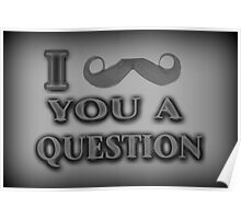 ☝ ☞ I MUSTACHE U A QUESTION PICTURE/CARD☝ ☞ Poster