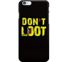 DON'T LOOT iPhone Case/Skin
