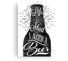 Life is short I need a Beer Canvas Print