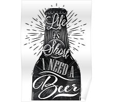 Life is short I need a Beer Poster