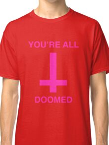 You're All Doomed Classic T-Shirt