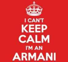 I can't keep calm, Im an ARMANI by icant