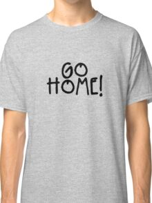 GO HOME! - Jay-Z Classic T-Shirt