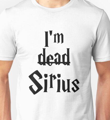 I'm Dead Sirius 1 Unisex T-Shirt