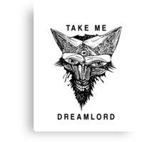 TAKE ME DREAMLORD Canvas Print