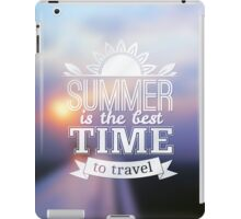 Summer is the best time to travel iPad Case/Skin
