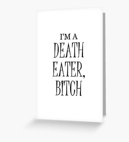 I'm a Death Eater Bitch Greeting Card