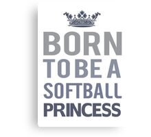 Born To Be A Softball Princess  Canvas Print
