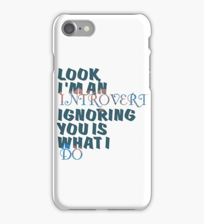 Introvert And Ignorance iPhone Case/Skin