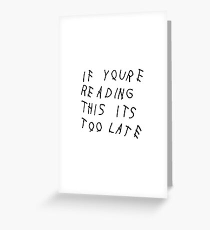 if youre reading this its too late Greeting Card