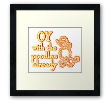 OY With The Poodles Already _ White Framed Print
