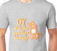 OY With The Poodles Already _ White Unisex T-Shirt