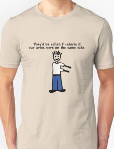 They'd be called F-shirts if our arms were on the same side. T-Shirt