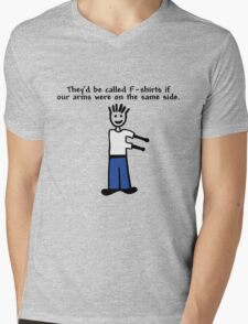They'd be called F-shirts if our arms were on the same side. Mens V-Neck T-Shirt