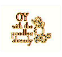 OY With The Poodles Already _ Black Art Print