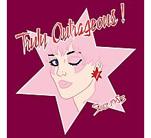 Truly Outrageous ! Since 1985 Photographic Print