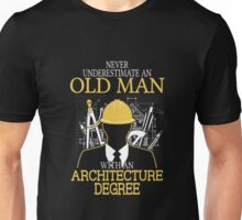 Never Underestimate An Old Man With An Architecture Degree T-shirts Unisex T-Shirt