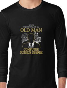 Never Underestimate An Old Man With A Computer Science Degree T-shirts Long Sleeve T-Shirt